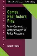 Games Real Actors Play: Actor-Cnetered Institutionalism in Policy Research