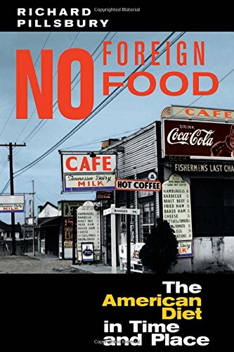 No Foreign Food: The American Diet In Time And Place (Geographies of the Imagination) - Richard Pillsbury