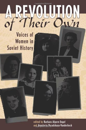A Revolution Of Their Own: Voices Of Women In Soviet History - Barbara Engel