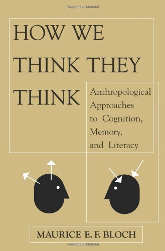 How We Think They Think: Anthropological Approaches To Cognition, Memory, And Literacy - Maurice E F Bloch
