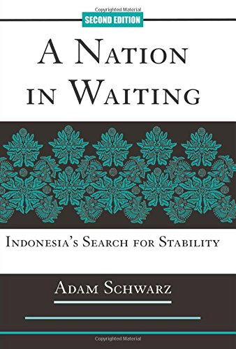 A Nation in Waiting : Indonesia's Search for Stability - Adam Schwarz