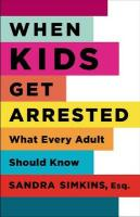 When Kids Get Arrested: What Every Adult Should Know