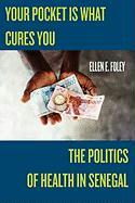 Your Pocket is What Cures You: The Politics of Health in Senegal (Studies in Medical Anthropology)