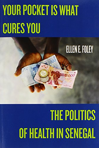 Your Pocket Is What Cures You: The Politics of Health in Senegal (Studies in Medical Anthropology) - Dr. Ellen E Foley