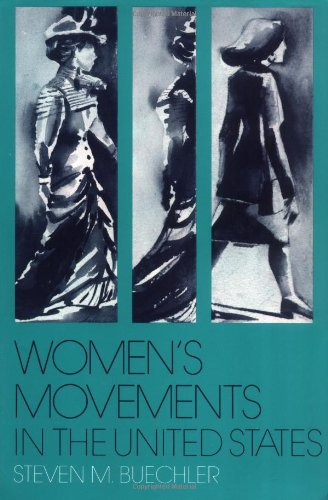 Women's Movements in the United States: Woman Suffrage, Equal Rights, and Beyond - Buechler, Steven M