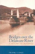 Bridges Over the Delaware River: A History of Crossings