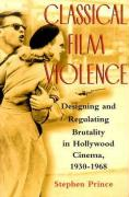 Classical Film Violence: Designing and Regulating Brutality in Hollywood Cinema, 1930-1968