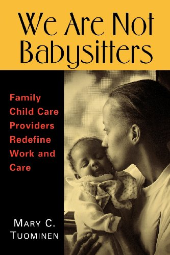 We Are Not Babysitters: Family Childcare Providers Redefine Work and Care - Mary Tuominen