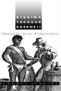 Digging Through Darkness Digging Through Darkness: Chronicles of an Archaeologist Chronicles of an Archaeologist