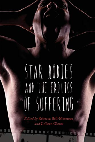 Star Bodies and the Erotics of Suffering (Paperback or Softback) - Bell-Metereau, Rebecca