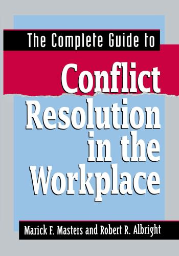 The Complete Guide to Conflict Resolution in the Workplace - Marick F. Masters; Robert R. Albright
