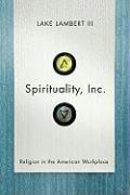 Spirituality, Inc.: Religion in the American Workplace