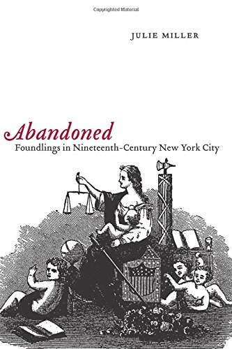Abandoned: Foundlings in Nineteenth-Century New York City - Julie Miller