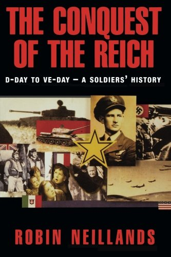 The Conquest of the Reich: D-Day to VE Day--A Soldiers' History - Robin Neillands