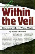 Within the Veil: Black Journalists, White Media