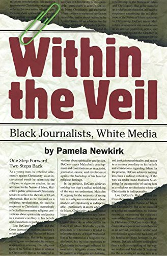 Within the Veil: Black Journalists, White Media - Pamela Newkirk