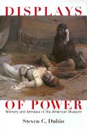 Displays of Power: Memory and Amnesia in the American Museum