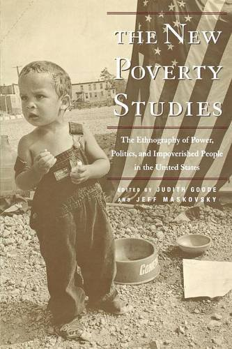 The New Poverty Studies: The Ethnography of Power, Politics and Impoverished People in the United States - Judith G. Goode; Jeff Maskovsky