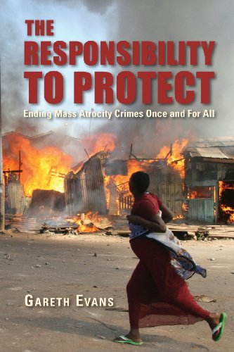 The Responsibility to Protect: Ending Mass Atrocity Crimes Once and for All - Gareth Evans