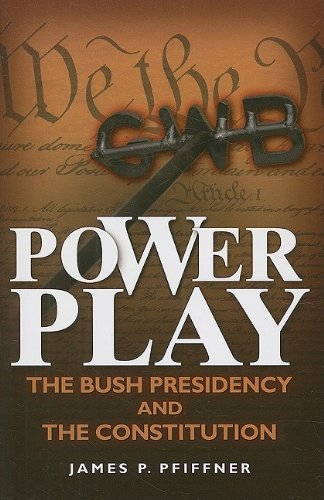 Power Play: The Bush Presidency and the Constitution - James P. Pfiffner