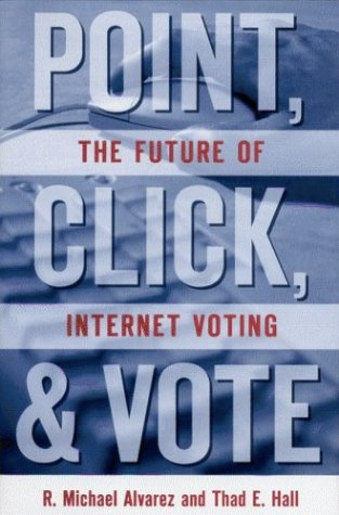 Point, Click, and Vote: The Future of Internet Voting - R. Michael Alvarez; Thad E. Hall