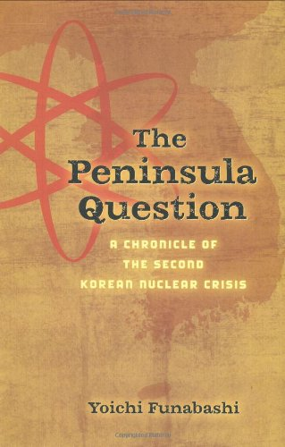 The Peninsula Question: A Chronicle of the Second Korean Nuclear Crisis - Yoichi Funabashi