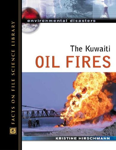 The Kuwaiti Oil Fires (Environmental Disasters) - Kristine Hirschmann
