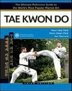 Tae Kwon Do: The Ultimate Reference Guide to the World's Most Popular Martial Art**OUT OF PRINT** - Yeon Hee Park; Yeon Hwan Park; Jon Gerrard