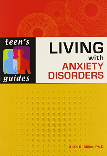 Living with Anxiety Disorders (Teen's Guides) - Allen R., Ph.D. Miller