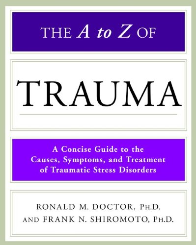 The A to Z of Trauma (Library of Health and Living) - Ronald M. Doctor; Ph.D.; Frank N. Shiromoto