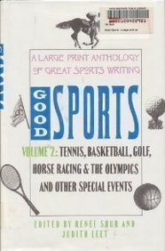 Good Sports: A Large Print Anthology of Great Sports Writing : Tennis, Basketball, Golf, Horse Racing  &  the Olympics and Other Special Eve - Renee Shur; Judith Leet