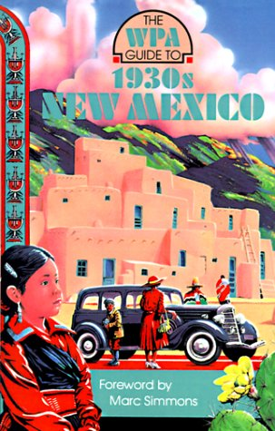 The WPA Guide to 1930s New Mexico - Writers Program of the Work Projects Administration; Marc Simmons