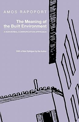 The Meaning of the Built Environment : A Nonverbal Communication Approach - Amos Rapoport