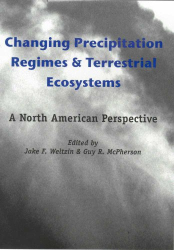 Changing Precipitation Regimes and Terrestrial Ecosystems: A North American Perspective - Jake F. Weltzin; Guy R. McPherson