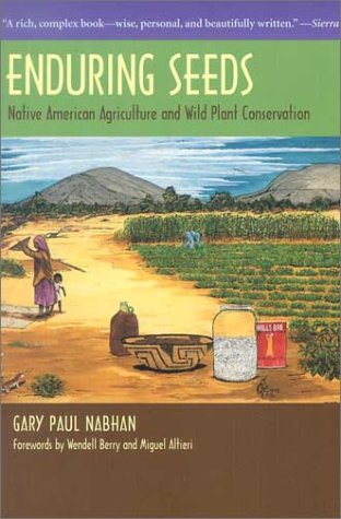 Enduring Seeds: Native American Agriculture and Wild Plant Conservation - Gary Paul Nabhan