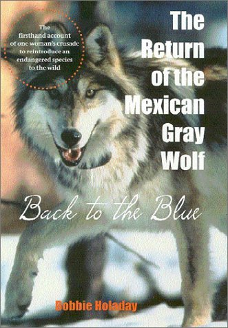 The Return of the Mexican Gray Wolf: Back to the Blue - Bobbie Holaday