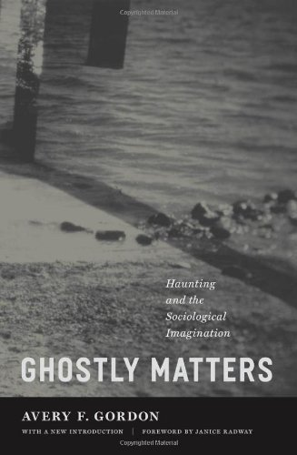 Ghostly Matters: Haunting and the Sociological Imagination - Avery F. Gordon