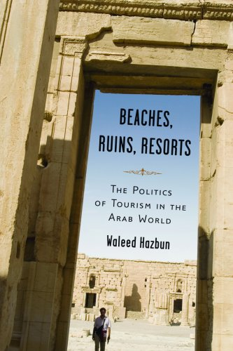 Beaches, Ruins, Resorts: The Politics of Tourism in the Arab World - Waleed Hazbun