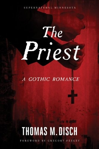 The Priest: A Gothic Romance (Supernatural Minnesota) - M. Disch, Thomas und Feeley Gregory