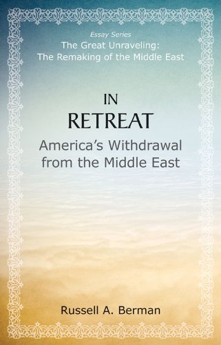 In Retreat: America's Withdrawal from the Middle East (The Great Unraveling: The Remaking of th) - Russell A. Berman