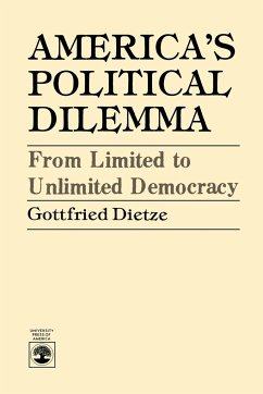 America's Political Dilemma: From Limited to Unlimited Democracy