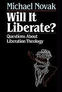 Will It Liberate ?: Questions about Liberation Theology