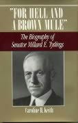 For Hell and a Brown Mule: The Biography of Senator Millard E. Tydings