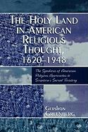 The Holy Land in American Religious Thought, 1620-1948: The Symbiosis of American Religious Approaches to Scripture's Sacred Territory