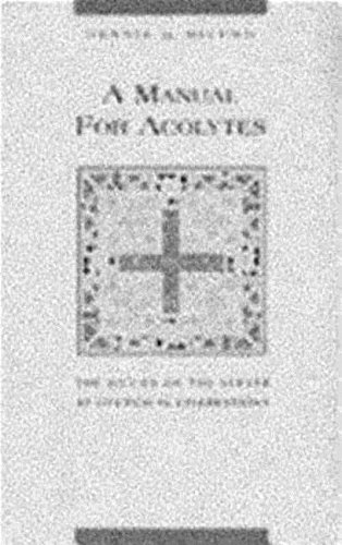 A Manual for Acolytes: The Duties of the Server at Liturgical Celebrations - Dennis G. Michno