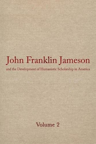 John Franklin Jameson and the Development of Humanistic Scholarship in America v. 2; The Years of Growth, 1859-1905 - J.Franklin Jameson (author), Morey Rothberg (volume editor), John Terry Chase (editor), Frank Rives Millikan (editor)