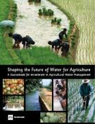 Shaping the Future of Water for Agriculture: A Sourcebook for Investment in Agricultural Water Management