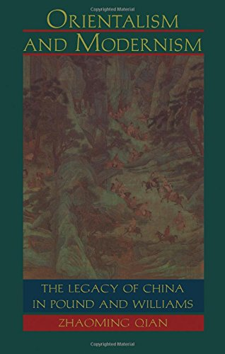 Orientalism and Modernism: The Legacy of China in Pound and Williams - Zhaoming Qian