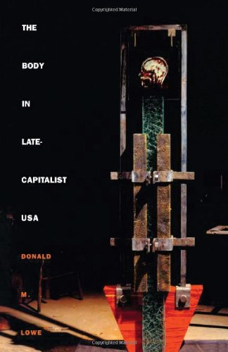 The Body in Late-Capitalist USA (Post-Contemporary Interventions) - Donald M. Lowe