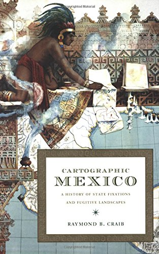 Cartographic Mexico: A History of State Fixations and Fugitive Landscapes (Latin America Otherwise) - Raymond B Craib